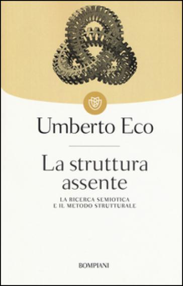 La struttura assente. La ricerca semiotica e il metodo strutturale - Umberto Eco | Rochesterscifianimecon.com