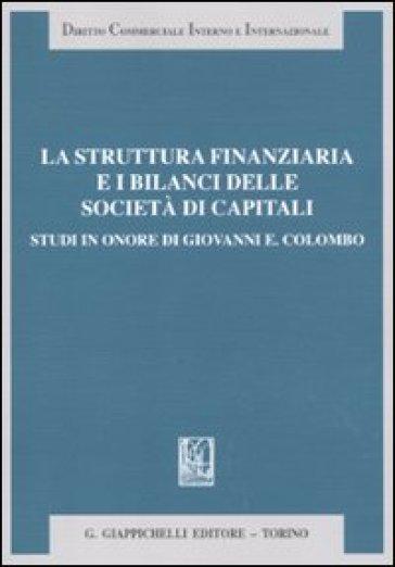 La struttura finanziaria e i bilanci delle società di capitali. Studi in onore di Giovanni E. Colombo