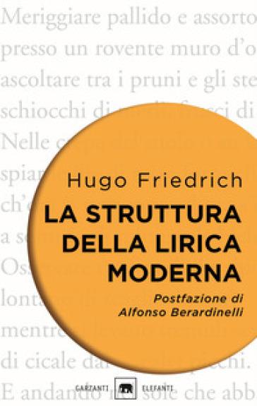 La struttura della lirica moderna. Dalla metà del XIX alla metà del XX secolo - Hugo Friedrich |