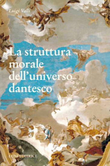 La struttura morale dell'universo dantesco - Luigi Valli |