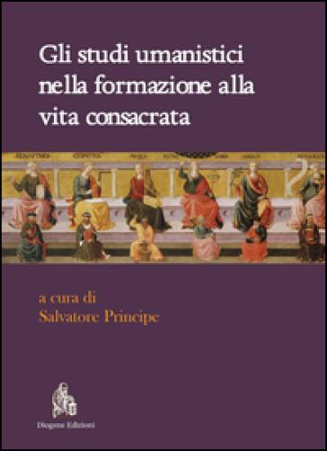 Gli studi umanistici nella formazione alla vita consacrata - S. Principe |