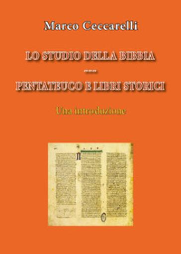Lo studio della Bibbia. Pentateuco e libri storici. Una introduzione - Marco Ceccarelli  