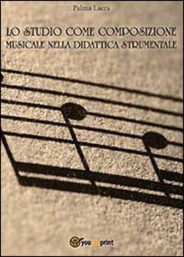 Lo studio come composizione musicale nelle didattica strumentale - Palma Laera   Rochesterscifianimecon.com