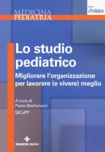 Lo studio pediatrico. Migliorare l'organizzazione per lavorare (e vivere) meglio