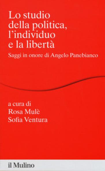 Lo studio della politica, l'individuo e la libertà. Scritti in onore di Angelo Panebianco - R. Mulè   Kritjur.org