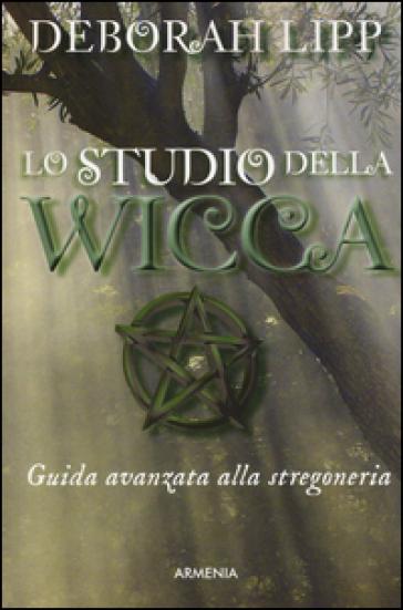 Lo studio della wicca. Guida avanzata alla stregoneria - Deborah Lipp | Ericsfund.org