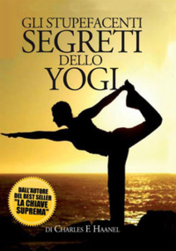 Gli stupefacenti segreti dello yogi - Charles Haanel  