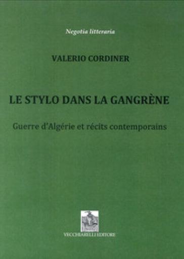 Le stylo dans la Gangrène. Guerre d'Algérie et récits contemporains - Valerio Cordiner | Rochesterscifianimecon.com
