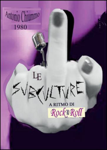 Le subculture a ritmo di rock 'n roll - Antonio Chiummo | Rochesterscifianimecon.com