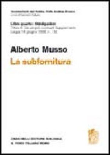 La subfornitura. Titolo III dei singoli contratti. Supplemento legge 18 giugno 1998 n. 192 - Alberto Musso |