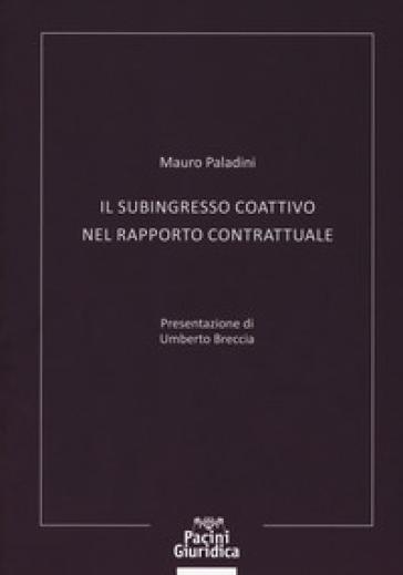 Il subingresso coattivo nel rapporto contrattuale - Mauro Paladini pdf epub