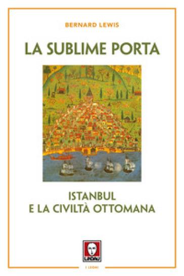 La sublime porta. Istanbul e la civiltà ottomana - Bernard Lewis | Kritjur.org