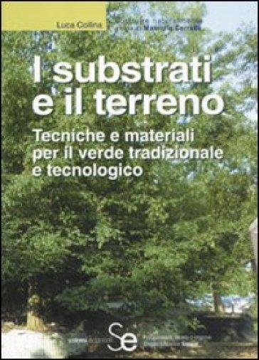I substrati e il terreno. Tecniche e materiali per il verde tradizionale e tecnologico