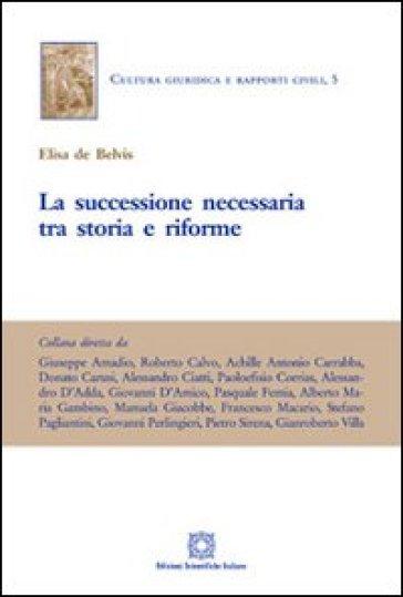 La successione necessaria tra storia e riforme - Elisa De Belvis |