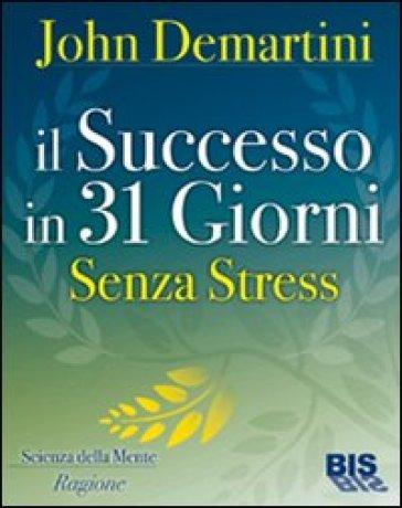 Il successo in 31 giorni. Senza stress - John F. Demartini  