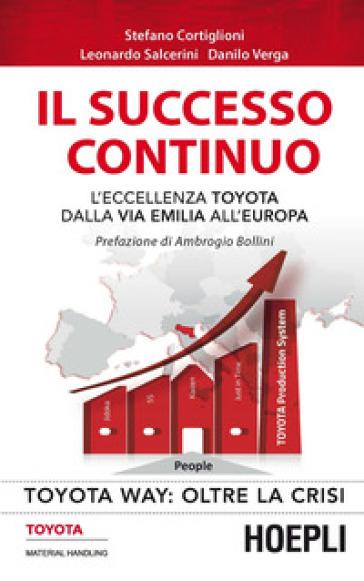 Il successo continuo. L'eccellenza Toyota dalla via Emilia all'Europa - Stefano Cortiglioni |