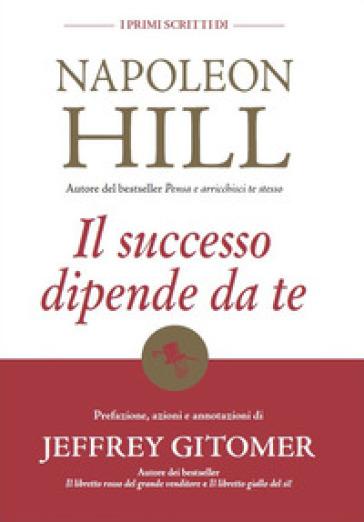 Il successo dipende da te. I primi scritti di Napoleon Hill - Napoleon Hill | Thecosgala.com