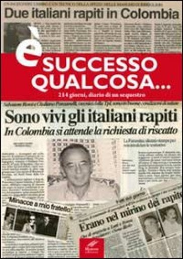E successo qualcosa... 214 giorni, diario di un sequestro - Salvatore Rossi |