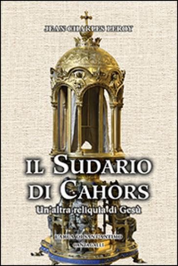 Il sudario di Cahors. Un'altra reliquia di Gesù - Jean-Charles Leroy | Rochesterscifianimecon.com