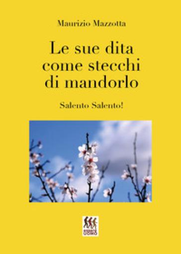 Le sue dita come stecchi di mandorlo - Maurizio Mazzotta  