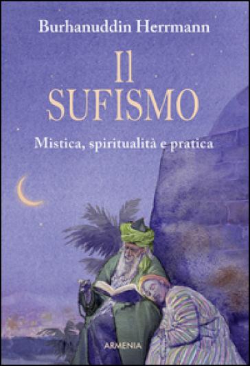 Il sufismo. Mistica, spiritualità e pratica - Burhanuddin Herrmann | Rochesterscifianimecon.com