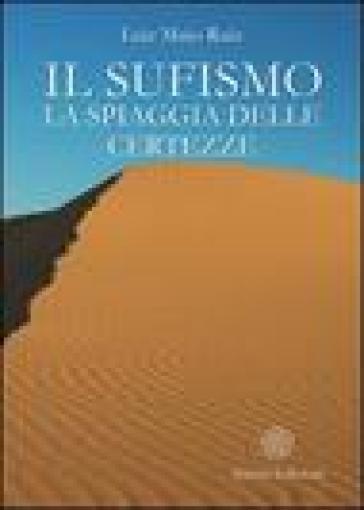 Il sufismo. La spiaggia delle certezze - Luiz Maio Ruiz pdf epub