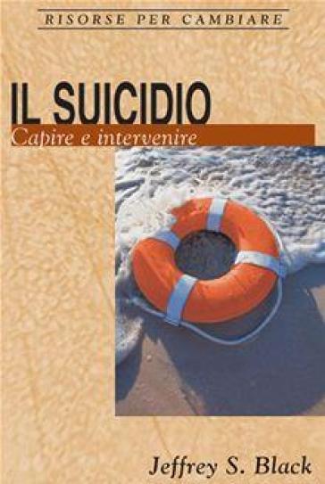 Il suicidio. Capire e intervenire - Jeffrey S. Black   Jonathanterrington.com
