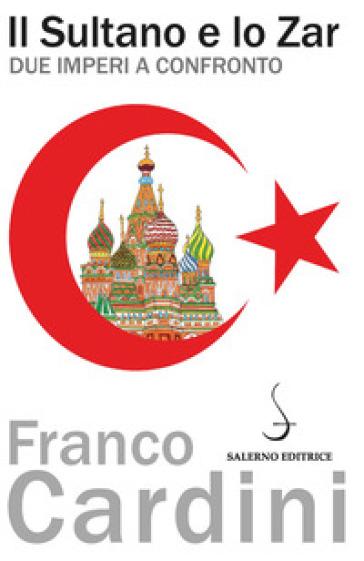 Il sultano e lo zar. Due imperi a confronto - Franco Cardini | Rochesterscifianimecon.com