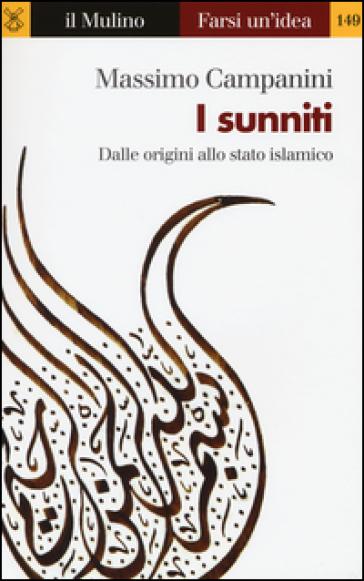 I sunniti. Dalle origini allo stato islamico - Massimo Campanini | Jonathanterrington.com