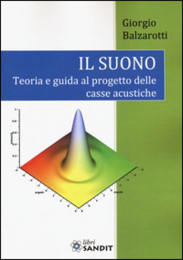 Il suono. Teoria e guida al progetto delle casse acustiche - Giorgio Balzarotti |