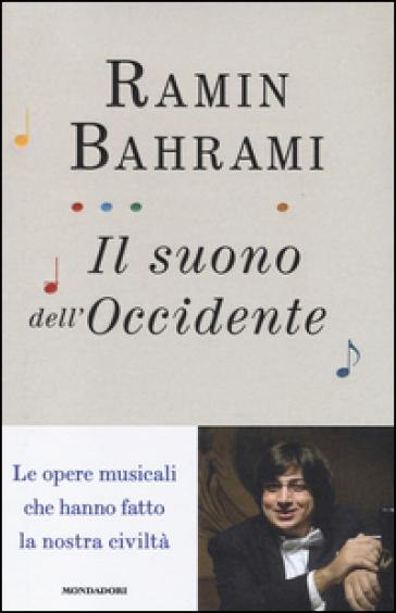 Il suono dell'Occidente. Le opere musicali che hanno fatto la nostra civiltà - Ramin Bahrami   Jonathanterrington.com