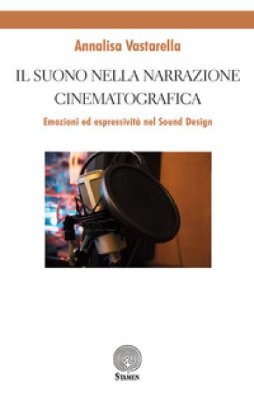 Il suono nella narrazione cinematografica. Emozioni ed espressività nel sound design - Annalisa Vastarella  