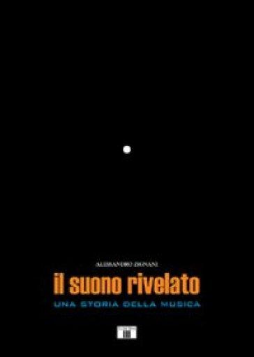 Il suono rivelato. Una storia della musica - Alessandro Zignani | Thecosgala.com