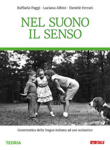 Nel suono il senso. Grammatica della lingua italiana. Per la Scuola media. Con e-book. Con espansione online - Raffaela Paggi | Rochesterscifianimecon.com