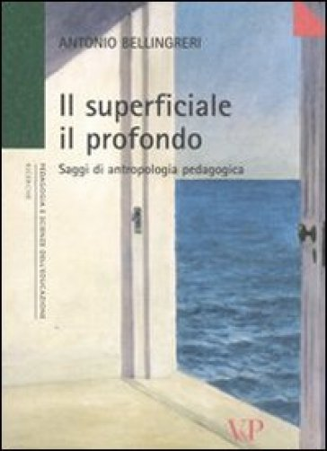 Il superficiale il profondo. Saggi di antropologia pedagogica - Antonio Bellingreri  