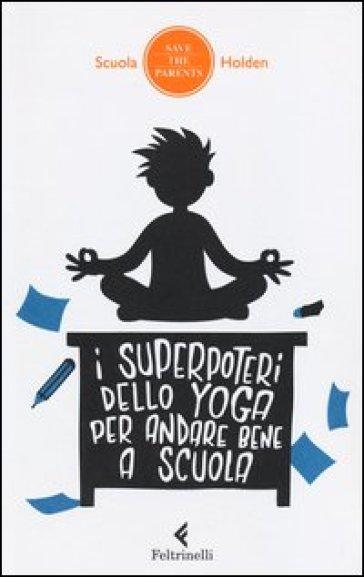 I superpoteri dello yoga per andare bene a scuola - Scuola Holden | Ericsfund.org