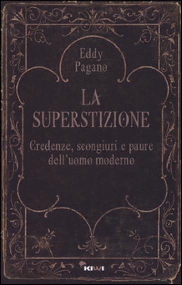 La superstizione. Credenze, scongiuri e paure dell'uomo moderno - Pagano Eddy | Kritjur.org