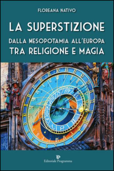 La superstizione. Dalla Mesopotamia all'Europa tra religione e magia - Floreana Nativo   Jonathanterrington.com