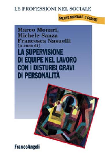 La supervisione di équipe nel lavoro con i disturbi gravi di personalità - M. Monari |
