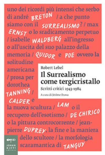 Il surrealismo come tergicristallo. Scritti critici 1943-1984 - Robert Lebel  