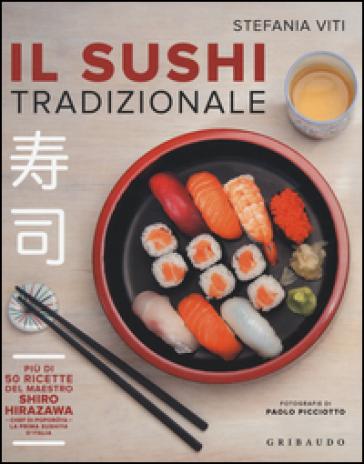 Il sushi tradizionale. Più di 50 ricette del maestro Shiro Hirazawa - Stefania Viti |