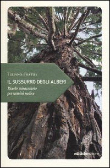 Il sussurro degli alberi. Piccolo miracolario per uomini radice - Tiziano Fratus |
