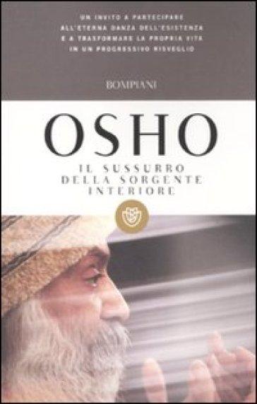 Il sussurro della sorgente interiore - Osho |