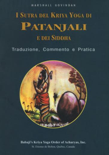 I sutra del Kriya yoga di Patanjali e dei Siddha. Traduzione, commento e pratica - Marshall Govindan Satchidanada | Jonathanterrington.com