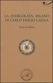 La «svergolata» Milano di Carlo Emilio Gadda