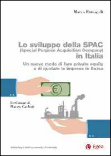 Lo sviluppo della SPAC (Special Purpose Acquisition Company) in Italia. Un nuovo modo di fare private equity e di quotare le imprese in borsa - Marco Fumagalli | Thecosgala.com