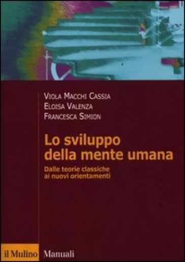 Lo sviluppo della mente umana. Dalle teorie classiche ai nuovi orientamenti - Eloisa Valenza | Thecosgala.com