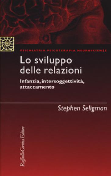 Lo sviluppo delle relazioni. Infanzia, intersoggettività, attaccamento - Stephen Seligman |