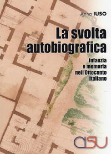 La svolta autobiografica. Infanzia e memoria nell'Ottocento italiano