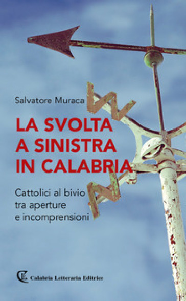 La svolta a sinistra in Calabria. Cattolici al bivio tra aperture e incomprensioni - Salvatore Muraca pdf epub